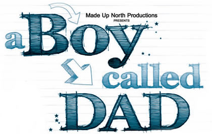 Made up North Productions presents A Boy Called Dad